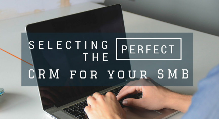 Selecting the Perfect CRM for your SMB